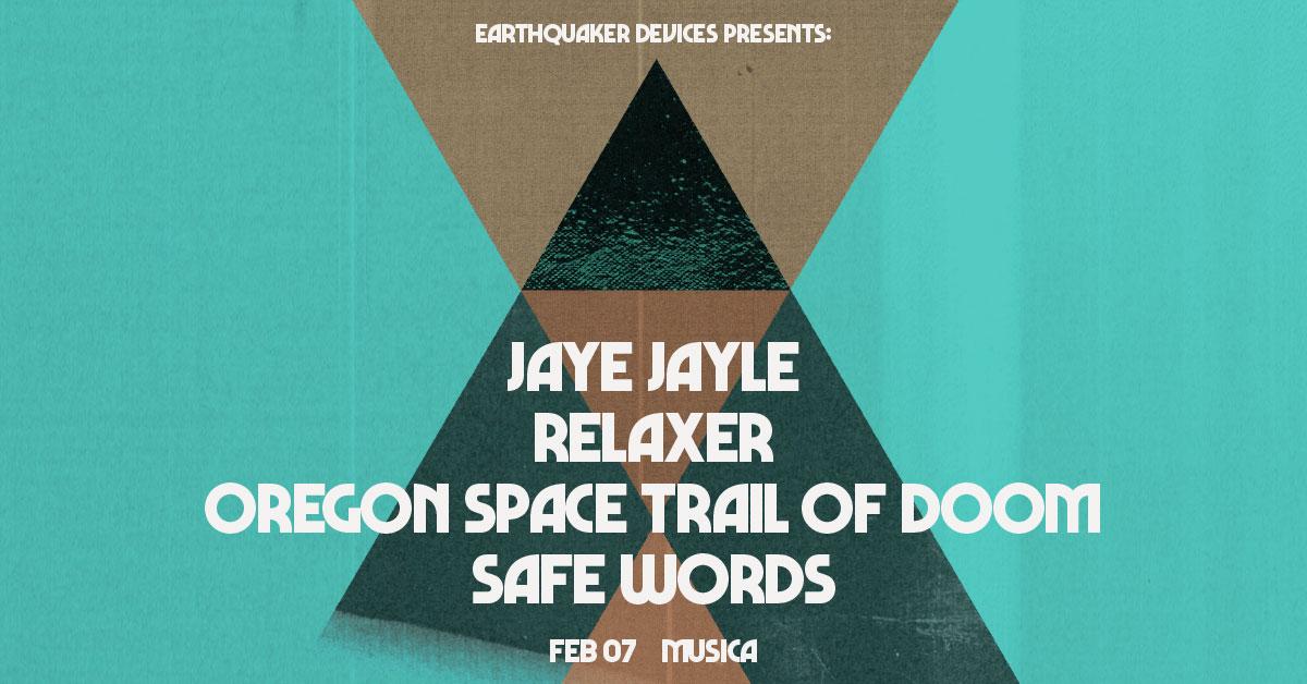 Earthquaker presents Jaye Jayle w/ Relaxer, OSTOD, Safe Words