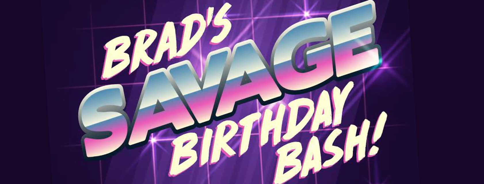 Brad's Savage Birthday Bash!